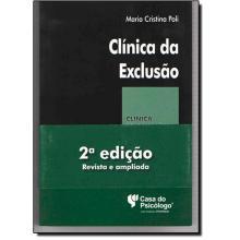 Clínica da Exclusão - (Coleção Clínica Psicanalítica)